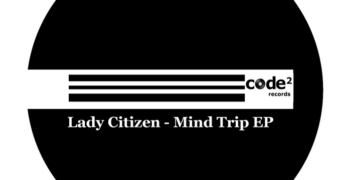 [Release] Lady Citizen – Mind Trip EP