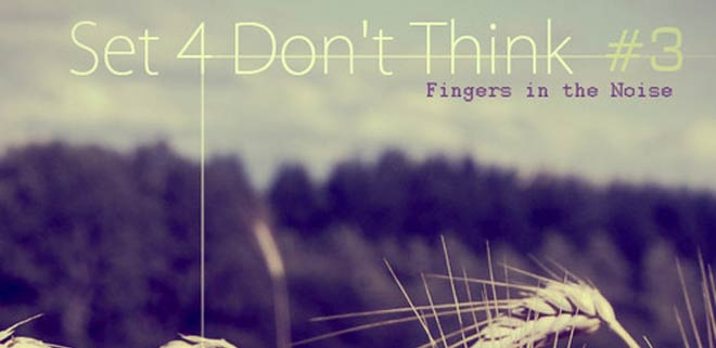 [Mix] Fingers In The Noise – Set 4 don't think #3 (Deep In Dub Podcast 057)