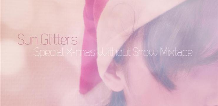 [Mix] Sun Glitters – X-Mas Whithout Snow Mixtape (Deep Afterhour Special Nr.1)