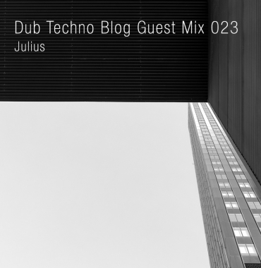 Dub Techno Blog Guest Mix 023 – Julius