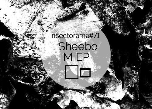 Sheebo – M EP [INSECTORAMA 071]