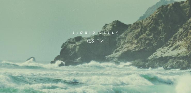 Liquid Delay – 8.3_FM