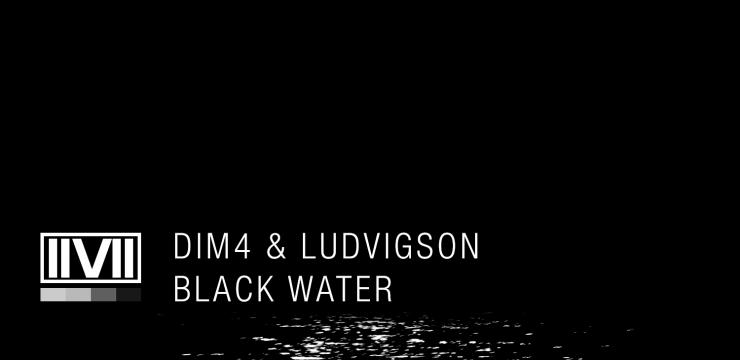 [IIVII52] Dim4 & Ludvigson – Black Water
