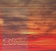 [Free Dub Techno Release] atom/output – Red Skies Over Belgrade