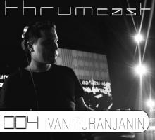 [Mix] Thrumcast 004 – Ivan Turanjanin